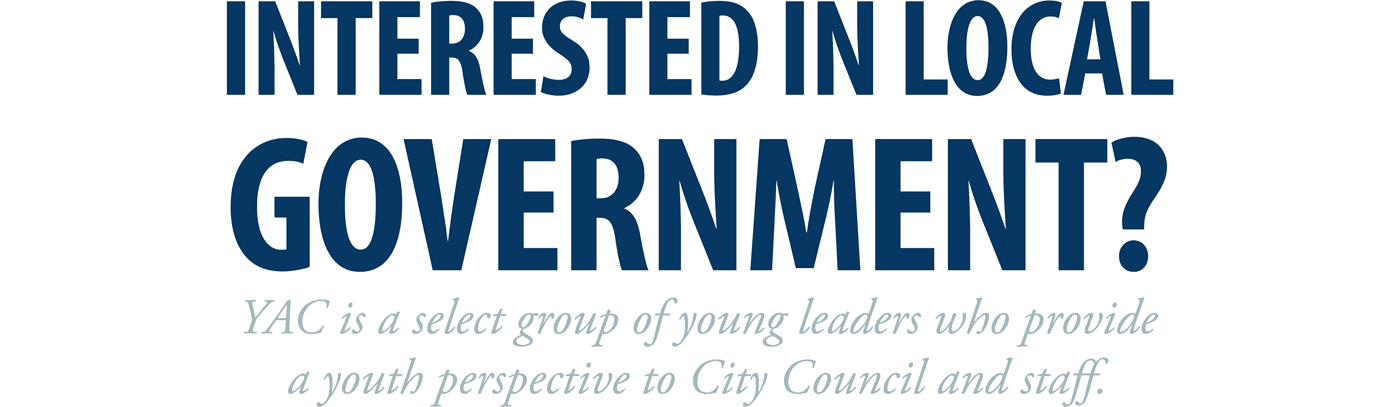 YAC is a select group of young leaders who provide a youth perspective to City Council and staff.